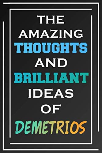 The Amazing Thoughts And Brilliant Ideas Of Demetrios: Blank Lined Notebook | Personalized Name Gifts