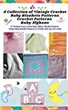 A Collection of Vintage Crochet Baby Blankets Patterns Crochet Patterns Baby Afghans: 15 Timeless Cozy Crochet Baby Afghan Blanket Patterns Classic Baby Blanket Patterns to Crochet with any Yarn Co