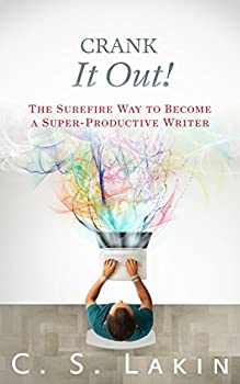 Crank It Out!  The Surefire Way to Become a Super-Productive Writer  The Writer s Toolbox Series