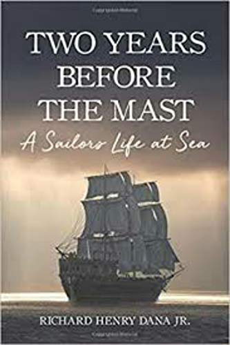 Ebook Two Years Before The Mast A Sailors Life At Sea By Richard Henry Dana Jr