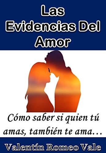 Las Evidencias Del Amor: Cómo saber si quien tú amas, también te ama... (Spanish Edition)