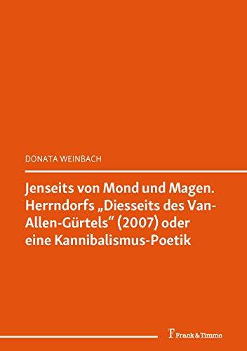 Jenseits von Mond und Magen: Herrndorfs Diesseits des Van-Allen-Gürtels (2007) oder eine Kannibalismus-Poetik
