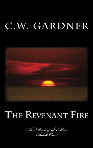 The Revenant Fire: The Decay of Man (Volume 1)
