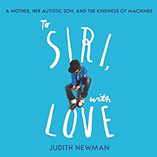 To Siri, with Love     A mother, her autistic son, and the kindness of a machine              By:                                                                                                                                 Judith Newman                               Narrated by:                                                                                                                                 Sarah Borges                      Length: 6 hrs and 29 mins     7 ratings     Overall 3.9