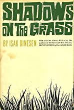 """Shadows on the Grass, new stories about Africa by the author of """"Seven Gothic Tales"""", and """"Out of Africa"""""""