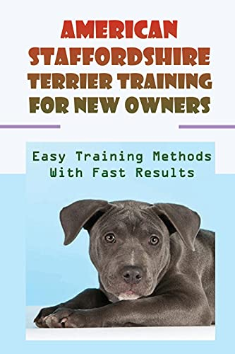American Staffordshire Terrier Training For New Owners: Easy Training Methods With Fast Results: Discipline A American Staffordshire Terrier