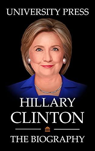 Hillary Clinton Book: The Biography of Hillary Clinton (English Edition)