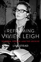 Reframing Vivien Leigh: Stardom, Gender, and the Archive