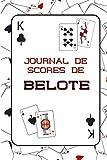 Journal de scores de belote: carnet de 120 tableaux pour remplir vos scores de parties de jeu de belote   pour amateurs ou passionnés de belote classique (en club, en ligne, à la maison)