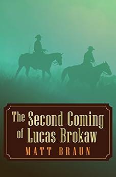 The Second Coming of Lucas Brokaw by [Matt Braun]