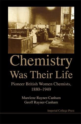 Chemistry Was Their Life: Pioneering British Women Chemists, 1880-1949: Pioneer British Women Chemists, 1880-1949
