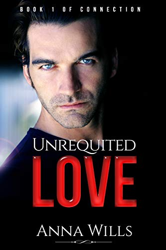 Unrequited Love: (Book 1 of the Medical Romance Series: Connection)