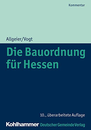 Die Bauordnung für Hessen: Kommentar der Hessischen Bauordnung mit Zeichnungen zu den Gebäudeklassen, zum Vollgeschossbegriff und zu den Abstandsregelungen (Kommunale Schriften für Hessen)