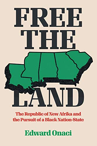 Free the Land: The Republic of New Afrika and the Pursuit of a Black Nation-State (Justice, Power, and Politics)