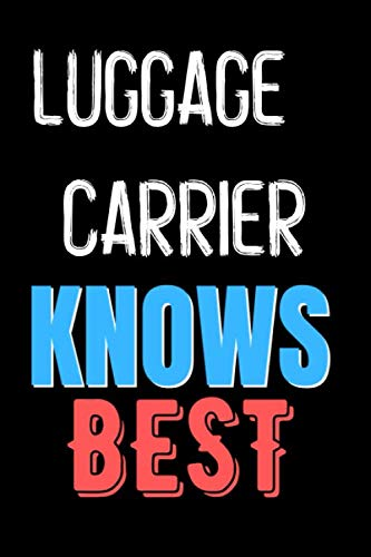 LUGGAGE CARRIER Knows Best  - Funny Unique Personalized Notebook Gift Idea For LUGGAGE CARRIER: Lined Notebook / Journal Gift, 120 Pages, 6x9, Soft Cover, Matte Finish
