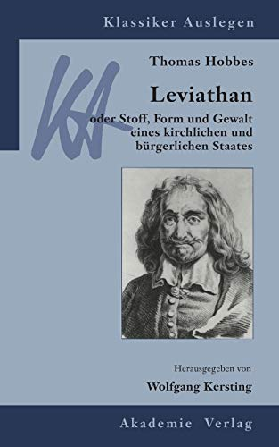 Thomas Hobbes, Leviathan oder Stoff, Form und Gewalt eines kirchlichen und bürgerlichen Staates (Klassiker Auslegen, Band 5)