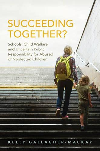 Succeeding Together Schools Child Welfare And Uncertain Public Responsibility For Abused Or Neglected Children