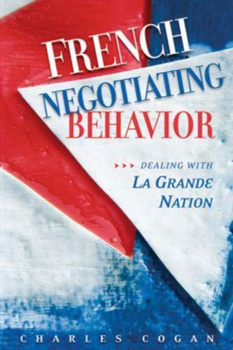 French Negotiating Behavior: Dealing with La Grande Nation (Cross-Cultural...