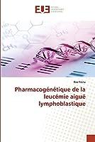 Pharmacogénétique de la leucémie aiguë lymphoblastique