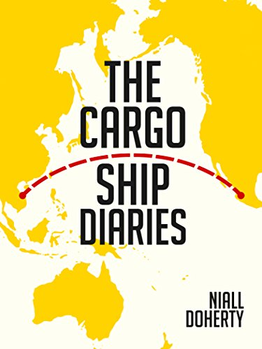 The Cargo Ship Diaries: 44 months, 37 countries, 0 flights (English Edition)