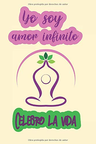 """Yo soy amor infinito, celebro la vida: Gift journal for a person who loves Yoga with quote in Spanish on cover meaning """"I am infinite love, I celebrate life"""""""