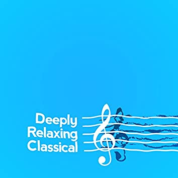 Deeply Relaxing Classical