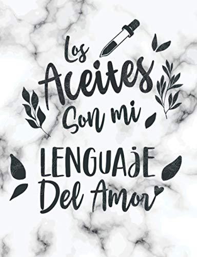 Los Aceites son mi lenguaje del amor: Recetario y Agenda /Planificador de 6 meses/ Libreta para Apuntar Mezclas para roller Blends, Difusor, Recetas, y mas! 7.44 x 9.69 in / 170 pag