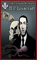 The Complete Works Of H.P Lovecraft: H.P. Lovecraft