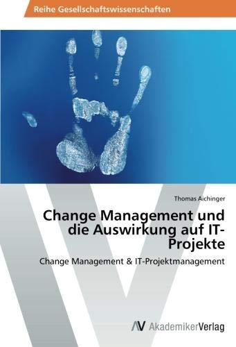 Change Management und die Auswirkung auf IT-Projekte: Change Management & IT-Projektmanagement
