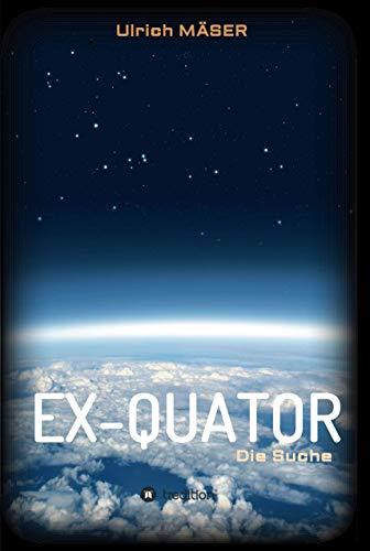 EX-QUATOR: Die Suche (German Edition)