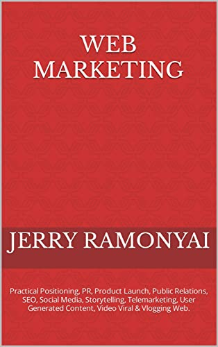 Web Marketing: Practical Positioning, PR, Product Launch, Public Relations, SEO, Social Media, Storytelling, Telemarketing, User Generated Content, Video Viral & Vlogging Web. (English Edition)