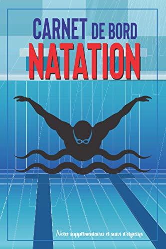 Carnet de bord Natation: Cahier de piscine   Notes supplémentaires et suivi d