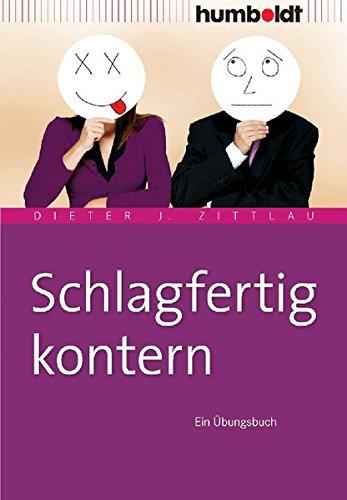 Schlagfertig kontern. Ein Übungsbuch (humboldt - Psychologie & Lebensgestaltung)