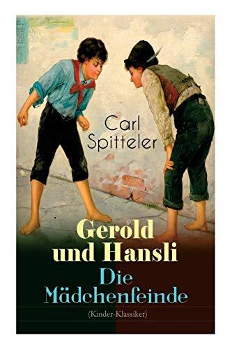 Gerold und Hansli - Die Mädchenfeinde: Autobiografisches Kinderbuch des Literatur-Nobelpreisträgers Carl Spitteler