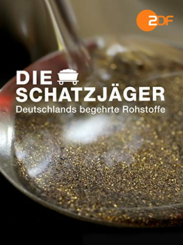 Die Schatzjäger - Deutschlands begehrte Rohstoffe