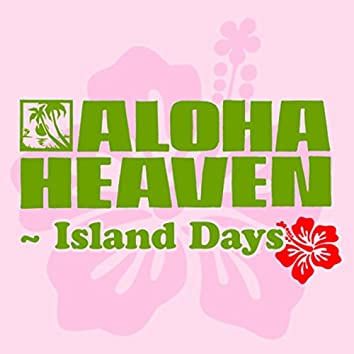 ALOHA HEAVEN - Island Days