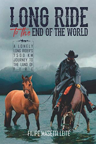 Long Ride to the End of the World: A Lonely Long Rider's 7,500 km Journey to the Land of Fire (Journey America Trilogy)