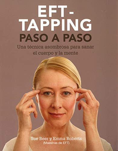EFT Tapping Paso A Paso ): Una técnica asombrosa para sanar el cuerpo y la mente (Cuerpo Mente (gaia))