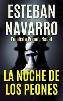 LA NOCHE DE LOS PEONES: Finalista Premio Nadal (Diana Dávila nº 1) (Spanish Edition) by [Esteban Navarro]