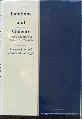Emotions and Violence: Shame and Rage in Destructive Conflicts (Lexington Books series on social the