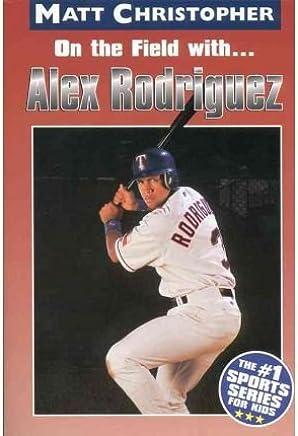 On the Field with Alex Rodriguez (Matt Christopher Sports Bio Bookshelf (Paperback)) (Paperback) - Common