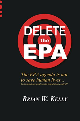 DELETE The EPA!: The EPA agenda is not to save human lives. Is its insidious goal  world population control? (English Edition)