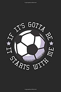If It's Gotta Be It Starts With Me: Our Crazy Family Memories Journal For Soccer Player, Coach And Passionate Lover   6x9 ...