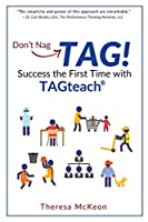 Don't Nag...TAG!: Success the First Time with TAGteach
