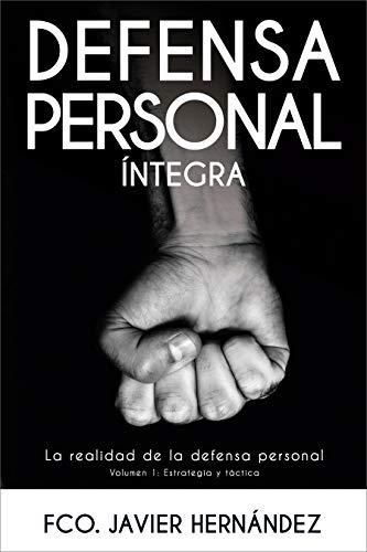 DEFENSA PERSONAL ÍNTEGRA: La realidad de la defensa personal (Estrategia y táctica)