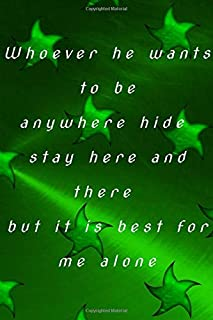 Whoever he wants to be anywhere hide stay here and there but it is best for me alone: quote lined blank notebooks & green ...