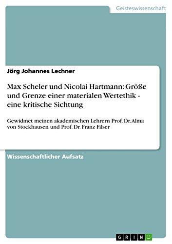 Max Scheler und Nicolai Hartmann: Größe und Grenze einer materialen Wertethik - eine kritische Sichtung: Gewidmet meinen akademischen Lehrern Prof. Dr. Alma von Stockhausen und Prof. Dr. Franz Filser
