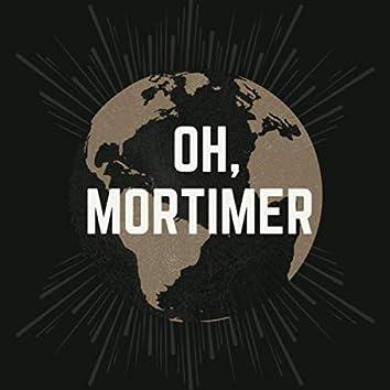 Oh, Mortimer