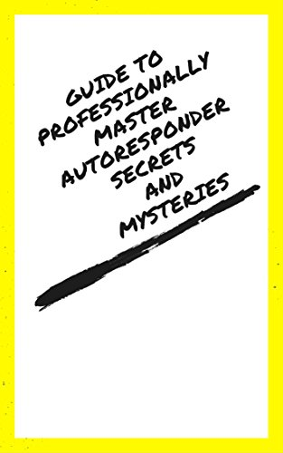 Guide To Professionally Master Autoresponder Secrets And Mysteries (English Edition)