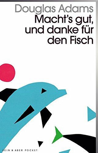 Macht`s gut und danke für den Fisch: Band 4 der fünfbändigen »Intergalaktischen Trilogie«